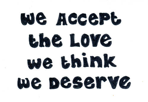 We accept the love we think we deserve web